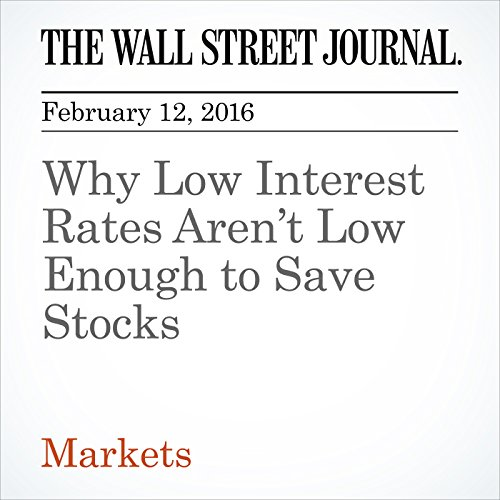 Why Low Interest Rates Aren't Low Enough to Save Stocks cover art