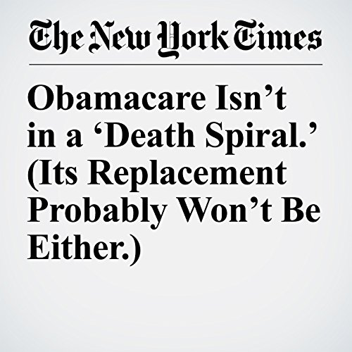 Obamacare Isn't in a 'Death Spiral.' (Its Replacement Probably Won't Be Either.) copertina