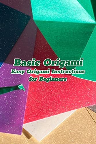Basic Origami: Easy Origami Instructions for Beginners: Origami for Kids and Mom