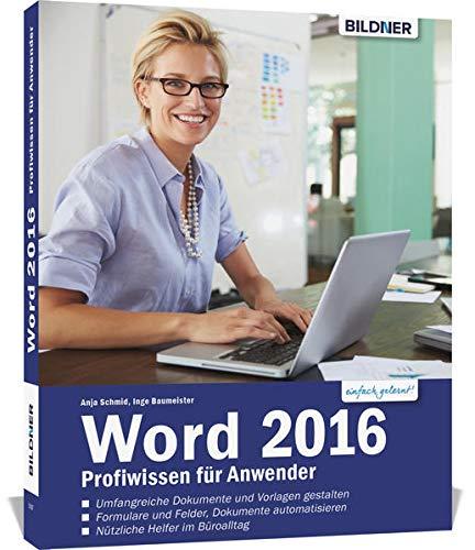 Word 2016 - Profiwissen für Anwender: Detaillierte Anleitungen für Fortgeschrittene - so werden Sie zum Word-Profi!