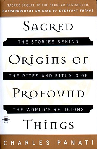 Sacred Origins of Profound Things: The Stories Behind the Rites and Rituals of the World's Religions (Compass)