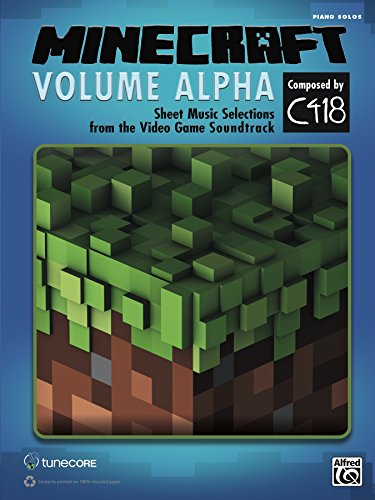 Minecraft: Volume Alpha: Piano Sheet Music Selections from the Video Game Soundtrack: Sheet Music Selections from the Video Game Soundtrack (Piano Solos) (English Edition)