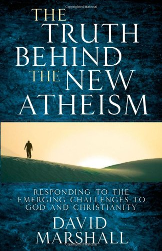 Image of The Truth Behind the New Atheism: Responding to the Emerging Challenges to God and Christianity