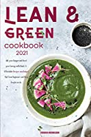 Lean & Green Cookbook 2021: Kill your Hunger and Boost your Energy with Quick & Affordable Recipes on a Budget that Even Beginners and Busy People can do.