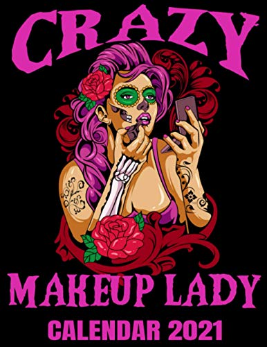 Crazy Makeup Lady Calendar 2021: Tattoo Art Sugar Skull Woman Calendar 2021 With Mandala Coloring Pages - Appointment Planner Book And Organizer Journal - Weekly - Monthly - Yearly