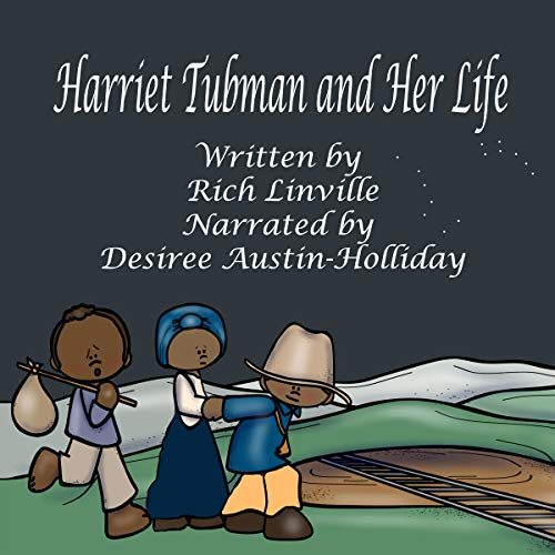 Harriet Tubman and Her Life: An Interactive Book                   By:                                                                                                                                 Rich Linville                               Narrated by:                                                                                                                                 Desiree Austin-Holliday                      Length: 11 mins     Not rated yet     Overall 0.0