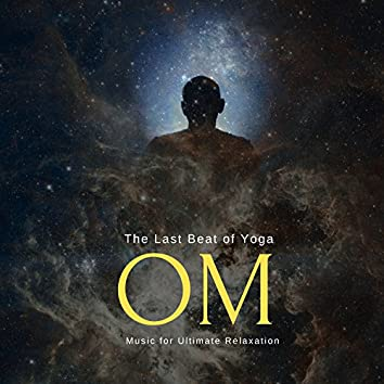 Om - The Last Beat Of Yoga (Music For Ultimate Relaxation)