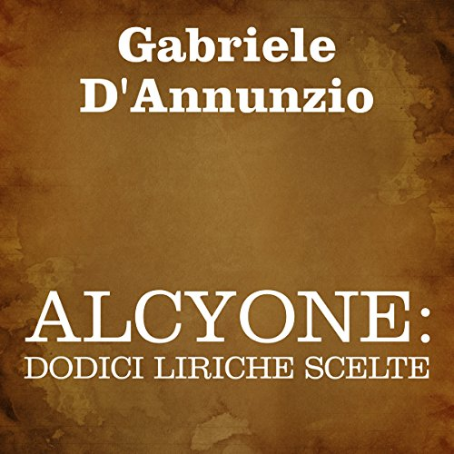 Alcyone: dodici liriche scelte [Alcyone: 12 Selected Poems] audiobook cover art