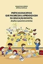 PRÁTICAS EDUCATIVAS QUE FAVORECEM A APRENDIZAGEM NA EDUCAÇÃO INFANTIL: desafios e possíveis caminhos