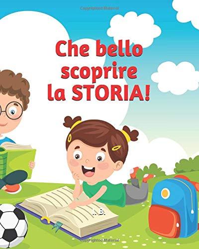 Che bello scoprire la STORIA!: Libro di storia per bambini della scuola primaria - Schede didattiche di storia base per bambini 8-11 anni - Libro interattivo per bambini