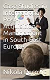 Case Studies in International Post- Acquisition Management in South-East Europe (English Edition)