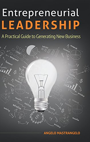 Entrepreneurial Leadership: A Practical Guide to Generating New Business