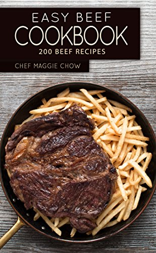 Easy Beef Cookbook: 200 Beef Recipes (Beef, Beef Cookbook, Beef Recipes) by [Chef Maggie Chow]