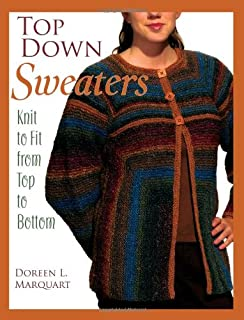 Top Down Sweaters: Knit to Fit from Top to Bottom