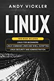 Linux: This book includes : Linux for Beginners + Linux Command Lines and Shell Scripting + Linux Security and Administration