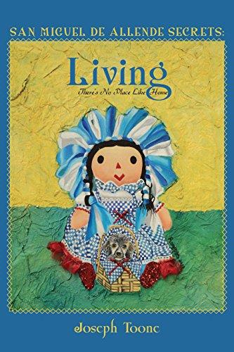 San Miguel de Allende Secrets: Living, There's No Place Like Home (English...