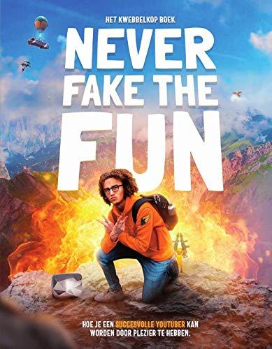 Never fake the fun : het Kwebbelkop boek: hoe je een succesvolle YouTuber kan worden door plezier te hebben