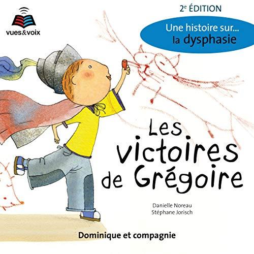 Page de couverture de Les victoires de Grégoire: une histoires sur... la dysphasie