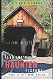 Vermont Haunted History: Vermont Ghost Stories, Folklore, Myths, Curses and Legends (The Vermonter Series)