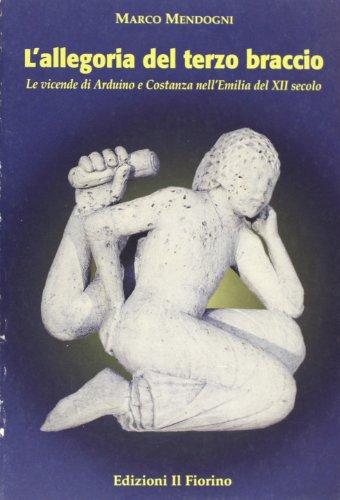 L'allegoria del 3° braccio. Le vicende di Arduino e Costanza nell'Emilia del XII secolo