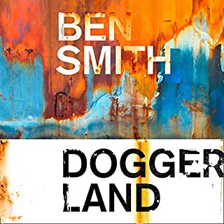 Doggerland                   By:                                                                                                                                 Ben Smith                               Narrated by:                                                                                                                                 Peter Noble                      Length: 6 hrs and 55 mins     5 ratings     Overall 4.6