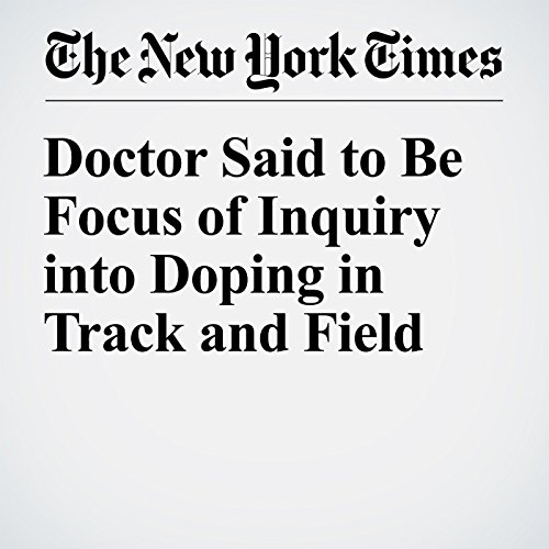 Doctor Said to Be Focus of Inquiry into Doping in Track and Field audiobook cover art