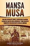 Mansa Musa: Una guía fascinante sobre el emperador del Imperio islámico de Malí en África Occidental y cómo convirtió Tombuctú en un importante centro de comercio
