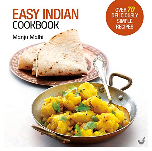 Easy Indian Cookbook: Over 70 Deliciously Simple Recipes