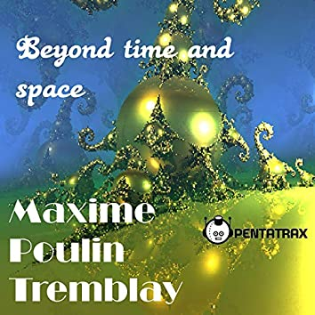 Beyond time and Space