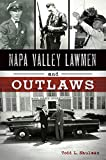 Napa Valley Lawmen and Outlaws (True Crime)