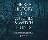 The Real History of Witches and Witch Hunts