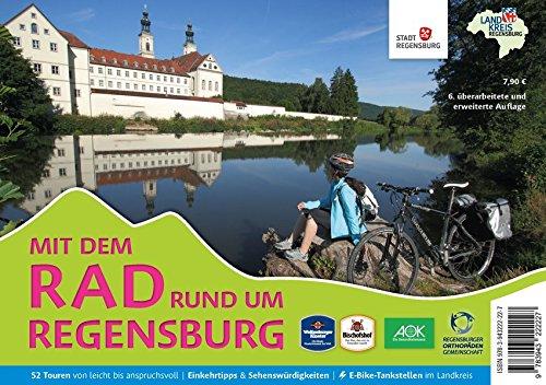 Mit dem Rad rund um Regensburg: 52 Touren von leicht bis anspruchsvoll, Einkehrtipps & Sehenswürdigkeiten, E-Bike-Tankstellen im Landkreis