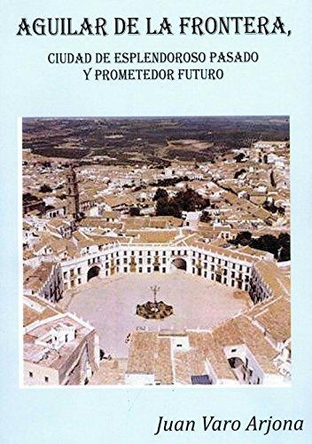 Aguilar de la Frontera, Ciudad de esplendoroso pasado y prometedor futuro