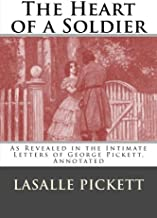 The Heart of a Soldier: As Revealed in the Intimate Letters of George Pickett, Annotated.