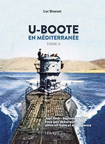 U-boote en mediterrannee - tome ii: Juin 1943-septembre 1944 face aux debarquements...