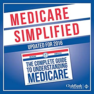 Medicare: Simplified     The Complete Guide to Understanding Medicare              By:                                                                                                                                 ClydeBank Finance                               Narrated by:                                                                                                                                 Lucy Vest                      Length: 1 hr and 32 mins     27 ratings     Overall 4.1