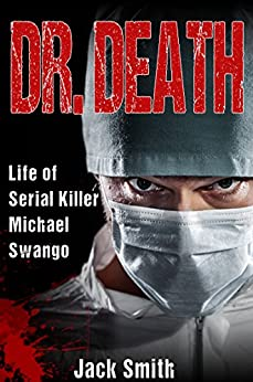 Dr. Death: Life of Serial Killer Michael Swango (Serial Killers Book 5) by [Jack Smith]
