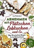 Abnehmen mit Plätzchen, Lebkuchen und Co.: Über 35 zuckerfreie Rezepte für die Weihnachtszeit. Bis zu 60 % weniger Kalorien