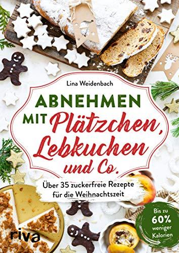 Abnehmen mit Plätzchen, Lebkuchen und Co.: Über 35 zuckerfreie Rezepte für die Weihnachtszeit. Bis zu 60 {8f68530c23743ea77952525523a3fe65020e0783c1a2b2bce4fde3a504ce42ad} weniger Kalorien