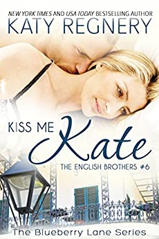 Kiss Me Kate: The English Brothers #6 (The Blueberry Lane Series - The English Brothers) by [Katy Regnery]