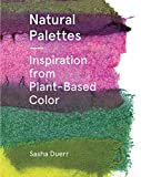 Natural Palettes: Inspirational Plant-Based Color Systems (English Edition)