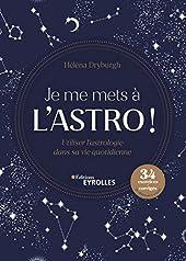 Je me mets à l'astro ! - Utiliser l'astrologie dans sa vie quotidienne de Hélèna Dryburgh