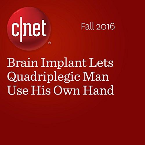 Brain Implant Lets Quadriplegic Man Use His Own Hand  audiobook cover art