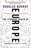 The Strange Death of Europe: Immigration, Identity, Islam - Douglas Murray