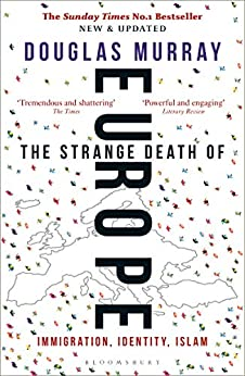 The Strange Death of Europe: Immigration, Identity, Islam by [Douglas Murray]