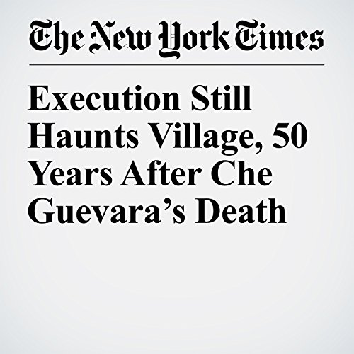 Execution Still Haunts Village, 50 Years After Che Guevara's Death copertina