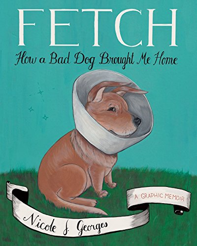 Fetch: How a Bad Dog Brought Me Home