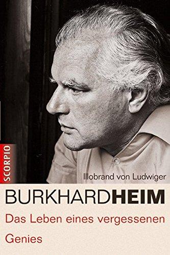 Burkhard Heim: Das Leben eines vergessenen Genies