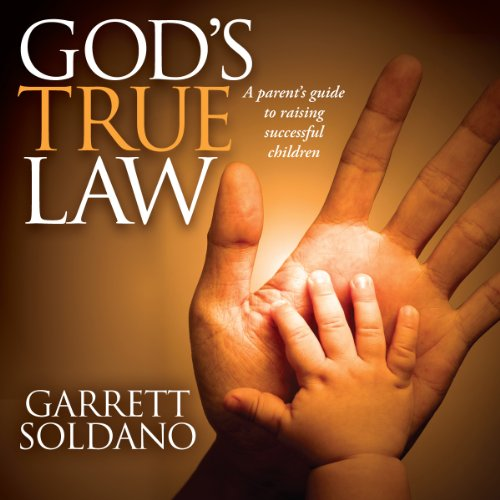 God's True Law: A Parent's Guide to Raising Successful Children audiobook cover art