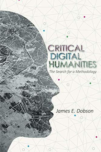 Critical Digital Humanities: The Search for a Methodology (Topics in the Digital Humanities)